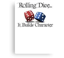 Rolling Dice Builds Character Canvas Print