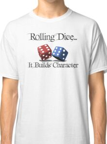 Rolling Dice Builds Character Classic T-Shirt