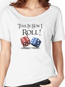 This is How I Roll! Women's Relaxed Fit T-Shirt