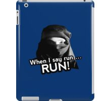 When I say run … RUN! iPad Case/Skin