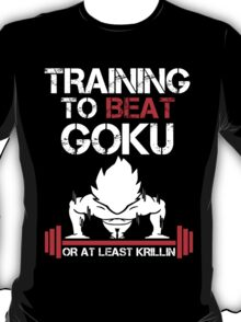 Training to beat Goku T-Shirt