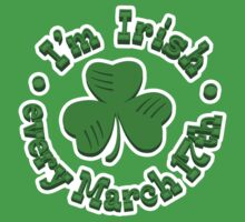 I'm Irish every March 17th Kids Tee