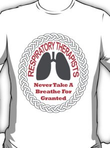 Respiratory Therapists Never Take A Breathe For Granted T-Shirt