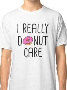 I Really Donut Care Classic T-Shirt