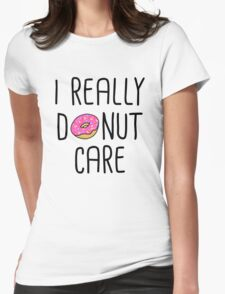 I Really Donut Care Womens Fitted T-Shirt