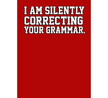 I am silently correcting your grammar Photographic Print