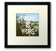 Today Is Yours Framed Print