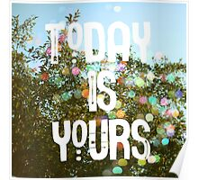 Today Is Yours Poster