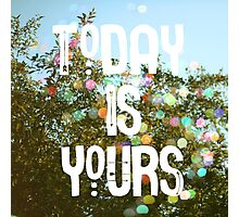 Today Is Yours Photographic Print