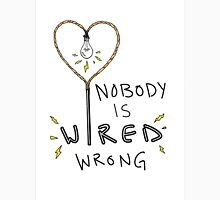 Nobody Is Wired Wrong - Hannah Hart Unisex T-Shirt