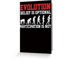Evolution - belief is optional, participation is not Greeting Card