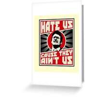 Hate us! Greeting Card