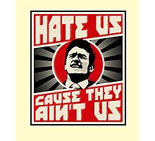 Hate us! Photographic Print