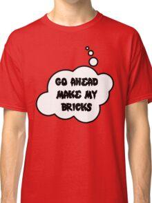Go Ahead Make My Bricks, Bubble-Tees.com Classic T-Shirt
