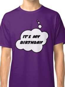 It's My Birthday by Bubble-Tees.com Classic T-Shirt