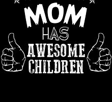 THIS MOM HAS AWESOME CHILDREN by fancytees