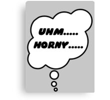Uhm..... Horny...... by Bubble-Tees.com Canvas Print