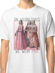 """On Wednesdays we wear pink"" Renaissance Ladies Classic T-Shirt"