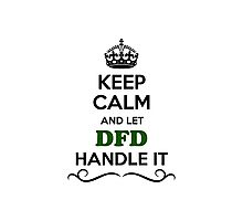 Keep Calm and Let DFD Handle it Photographic Print