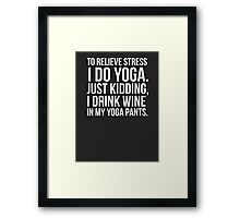 To relieve stress I do yoga - just kidding I drink wine in my yoga pants! Framed Print