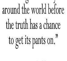 """CHURCHILL,""""A lie gets halfway around the world before the truth has a chance to get its pants on."""" Sir Winston Churchill by TOM HILL - Designer"""