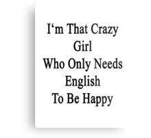 I'm That Crazy Girl Who Only Needs English To Be Happy  Metal Print