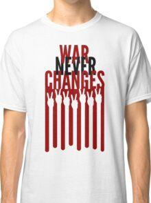 War Never Changes Classic T-Shirt