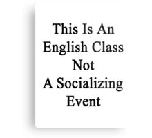 This Is An English Class Not A Socializing Event  Metal Print
