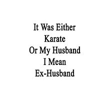 It Was Either Karate Or My Husband I Mean Ex-Husband  by supernova23