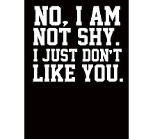 No I am not shy I just don't like you Photographic Print
