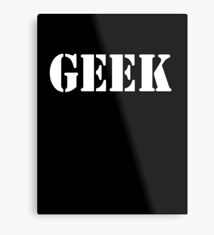 GEEK, any smart person with an obsessive interest. WHITE Metal Print
