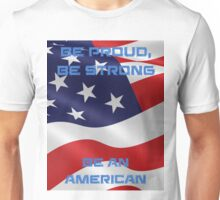 Be Proud, Be Strong, be a Proud American Unisex T-Shirt