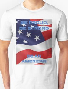 Be Proud, Be Strong, be a Proud American T-Shirt