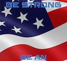 Be Proud, Be Strong, be a Proud American by BritishYank