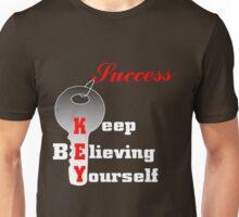 success key keep believing yourself Unisex T-Shirt