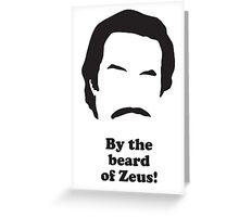 Ron Burgundy - By the beard of Zues! Greeting Card