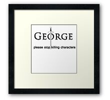 please stop killing characters Framed Print