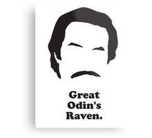 Ron Burgundy - Great Odin's Raven! Metal Print