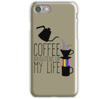 Coffee brightens up my life iPhone Case/Skin