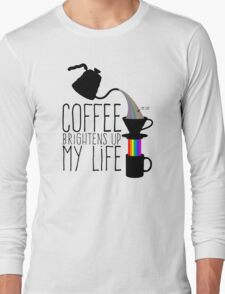 Coffee brightens up my life Long Sleeve T-Shirt