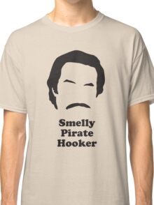 Ron Burgundy - Smelly Pirate Hooker Classic T-Shirt