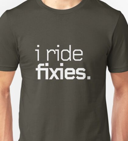 I ride fixies. Unisex T-Shirt