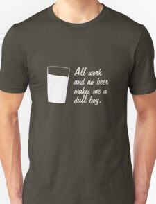 All work and no beer makes me a dull boy T-Shirt
