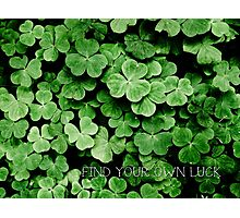 Find Your Own Luck Photographic Print
