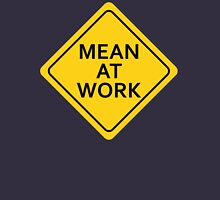 Mean At Work Unisex T-Shirt