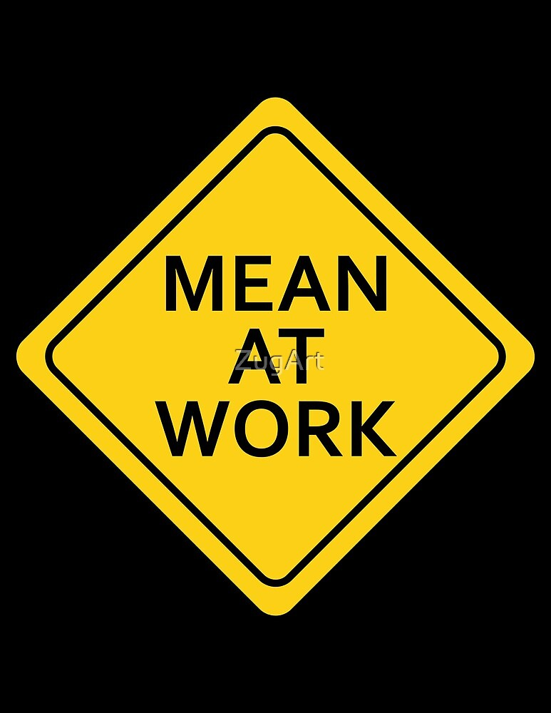 Mean At Work by ZugArt