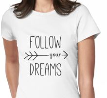 Follow Your Dreams Typography Arrow Quote Womens Fitted T-Shirt