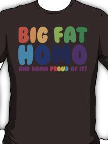 Big Fat Homo (And Damn Proud of it) T-Shirt