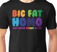 Big Fat Homo (And Damn Proud of it) Unisex T-Shirt
