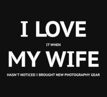 I LOVE it when MY WIFE hasn't noticed i brought new photography gear by Freeride